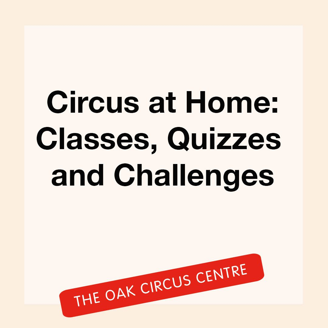 """""""Circus at home: classes, quizzes and challenges, The Oak Circus Centre"""""""