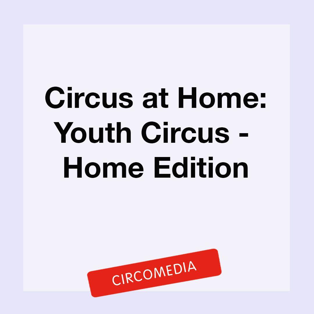 """""""Circus at home: Youth circus - home edition, circomedia"""""""