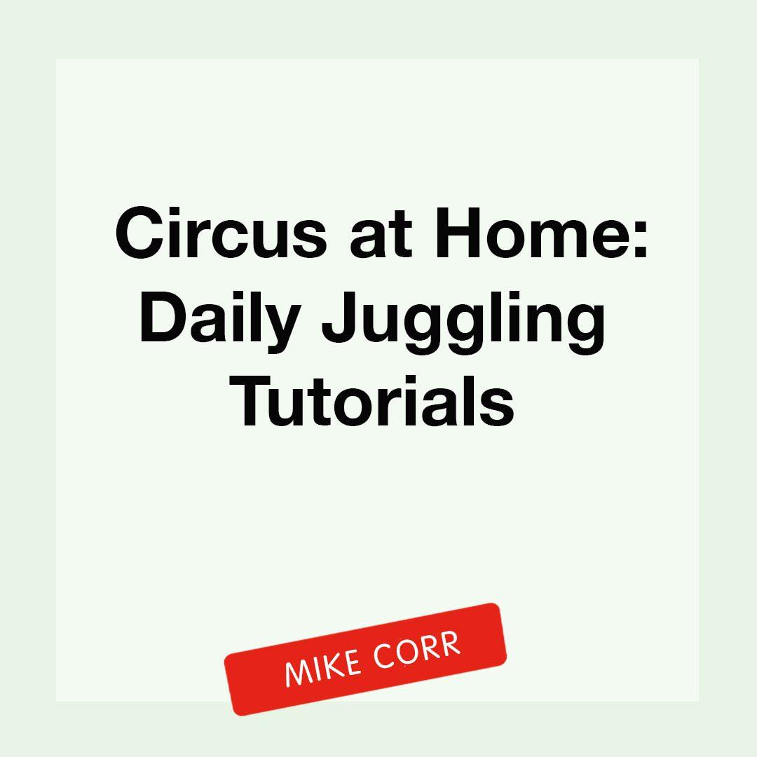 """Circus at Home: Daily Juggling Tutorials, Mike Corr"""