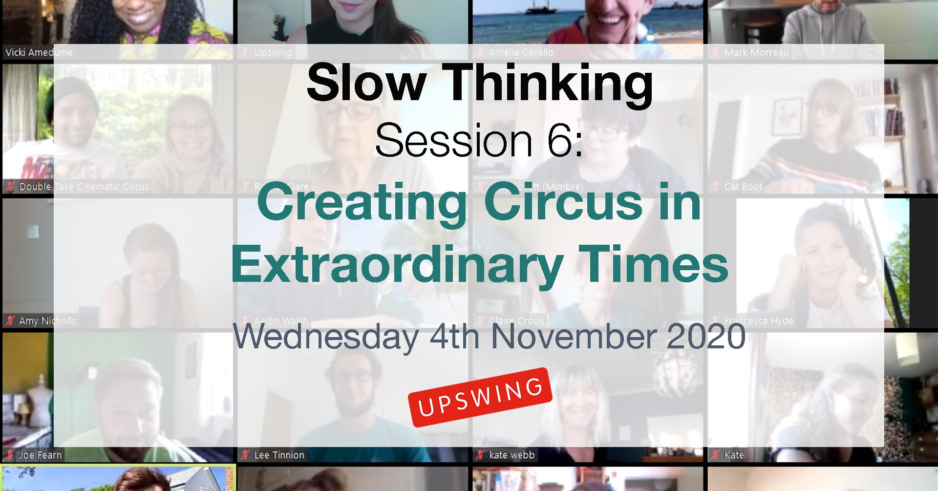 "A screen-shot of a zoom meeting. ""Slow Thinking Session 6, Creating Circus In Extraordinary Times, Wednesday 4th November 2020, Upswing"" is readable on top."